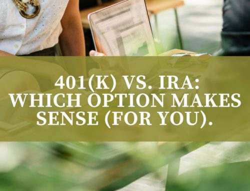 401(k) or IRA: Which Vehicle Makes Sense (for you).