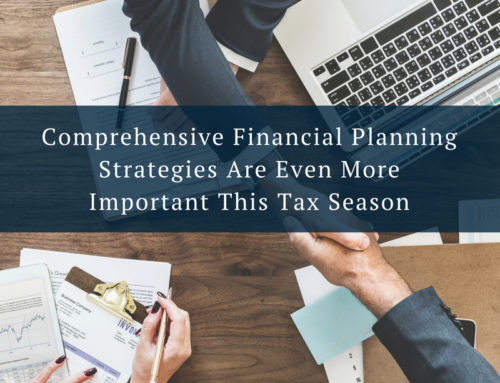 Comprehensive Financial Planning Strategies Are Even More  Important This Tax Season