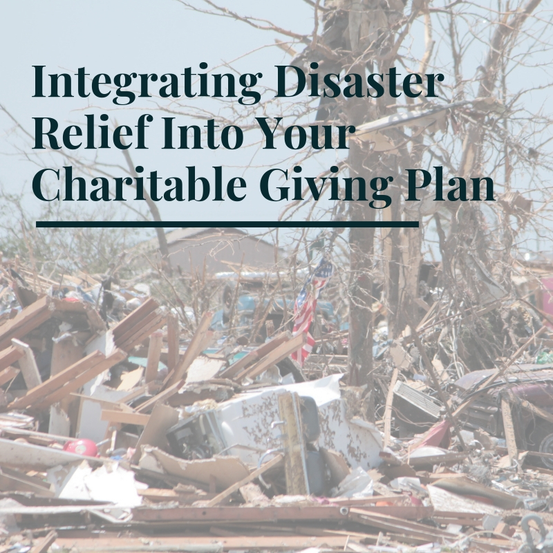 Integrating Disaster Relief Into Your Charitable Giving Plan: Key Points to Consider.