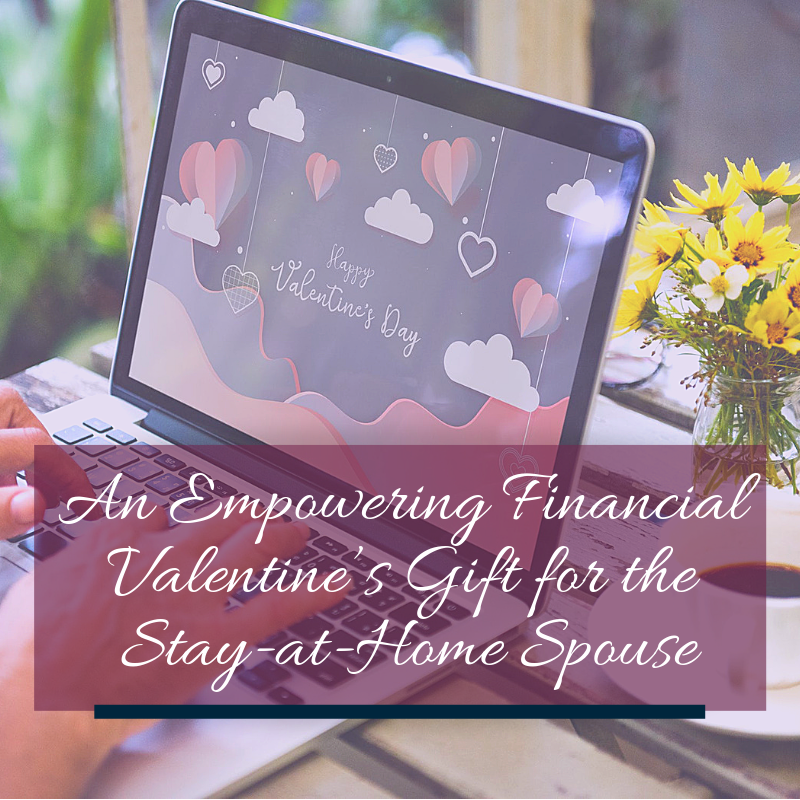 Spousal IRA, An Empowering Financial Valentine's Gift for the Stay-at-Home Spouse
