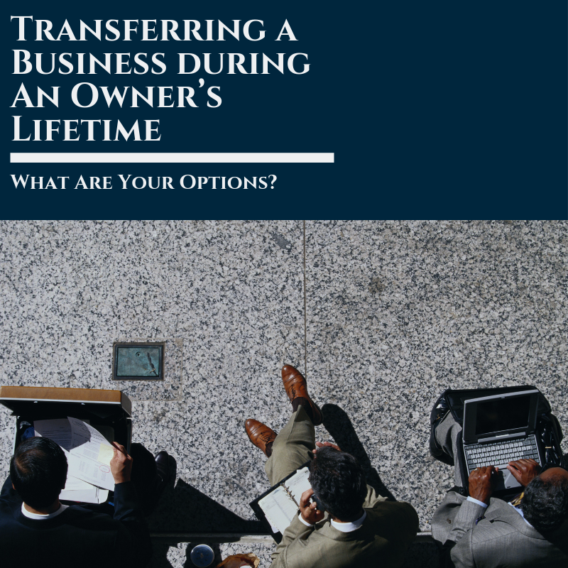 Transferring a Business during Owner's Lifetime – What Are Your Options?