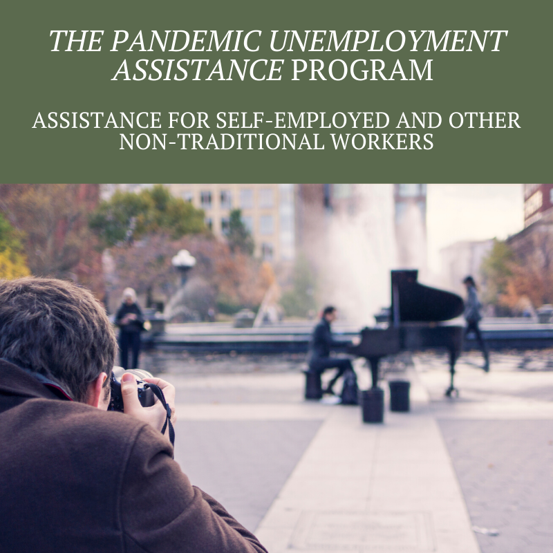 The Pandemic Unemployment Assistance Program – Assistance for Self-employed and other Non-Traditional Workers