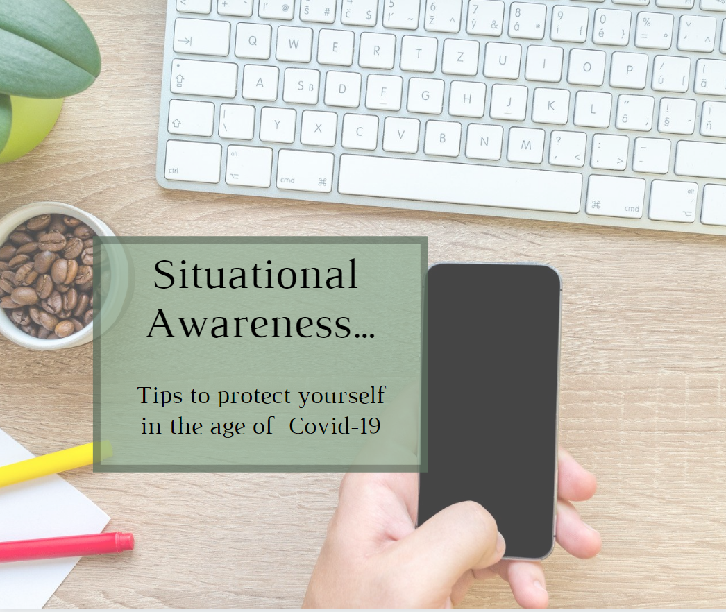 Situational Awareness…Tips to protect yourself in the age of Covid-19