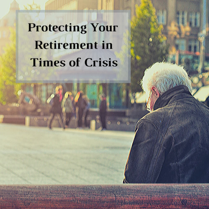 Protecting Your Retirement in Times of Crisis
