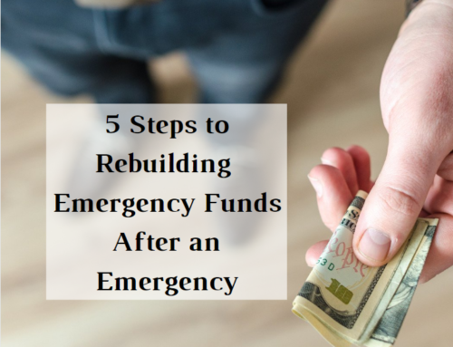 5 Steps to Rebuilding  Emergency Funds After an Emergency