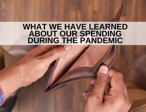 WHAT WE HAVE LEARNED ABOUT OUR SPENDING DURING THE PANDEMIC